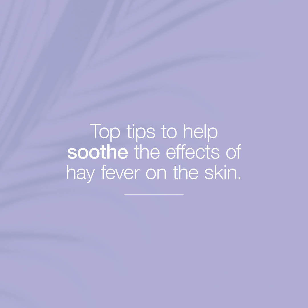 Top Tips to help sooth the effects of Hayfever on the skin