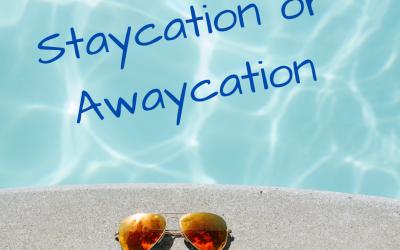 Staycation or Awaycation?